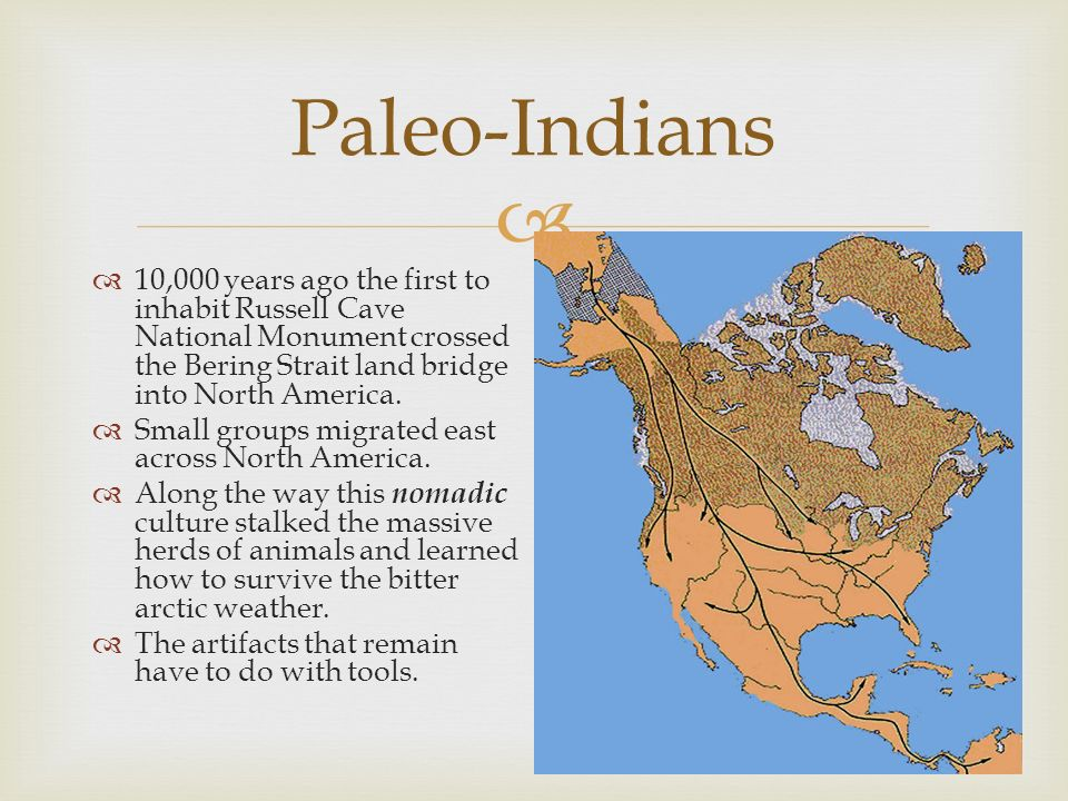 Paleo-Indians 10,000 years ago the first to inhabit Russell Cave National Monument crossed the Bering Strait land bridge into North America.