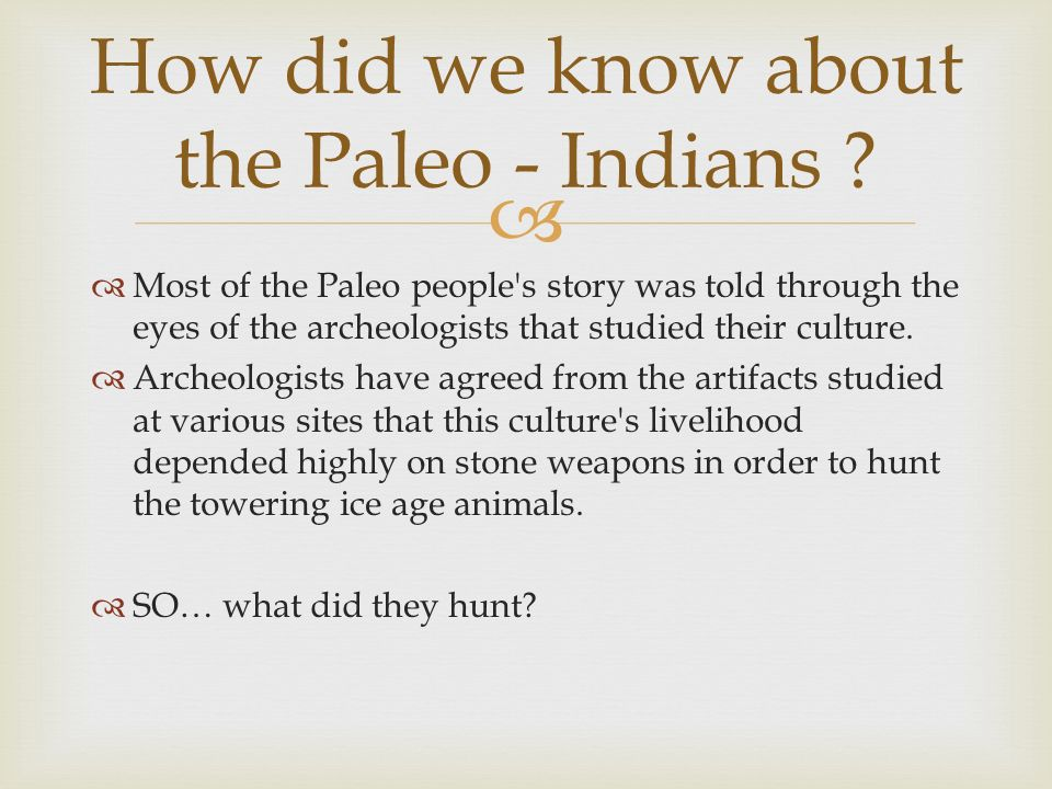 How did we know about the Paleo - Indians