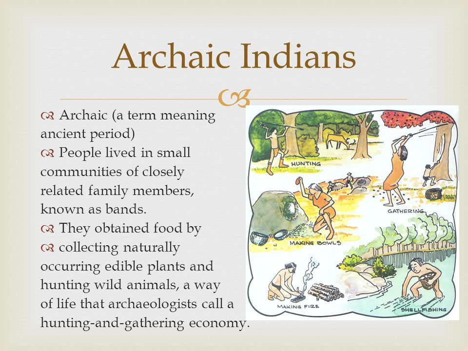 Archaic Indians Archaic (a term meaning ancient period)