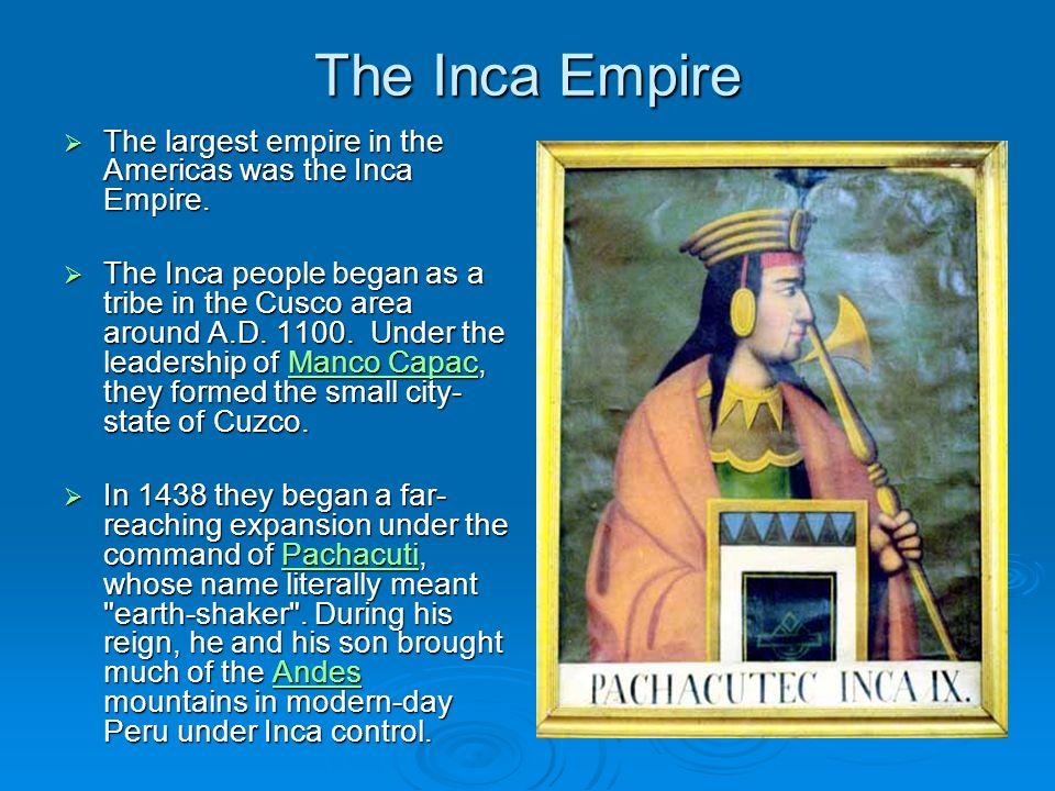 The Inca EmpireThe largest empire in the Americas was the Inca Empire.