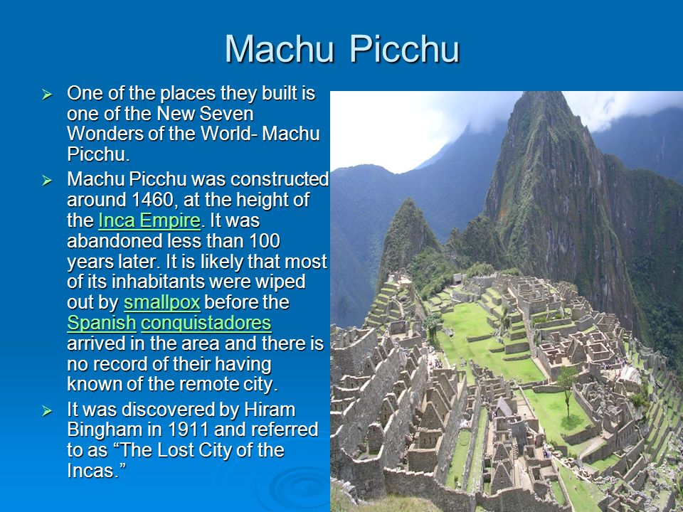 Machu PicchuOne of the places they built is one of the New Seven Wonders of the World- Machu Picchu.