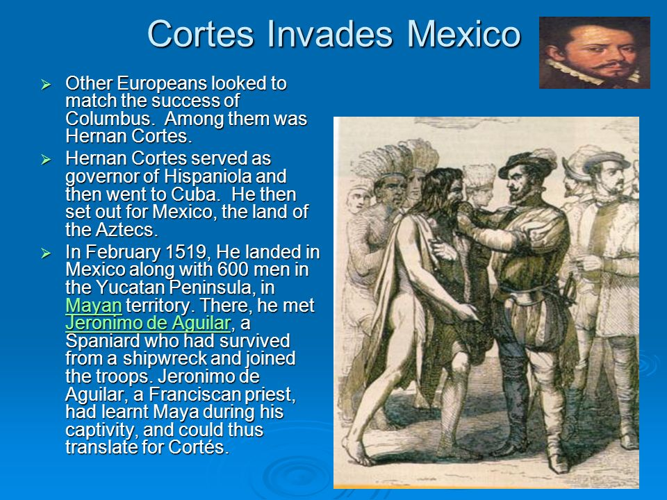 Cortes Invades MexicoOther Europeans looked to match the success of Columbus. Among them was Hernan Cortes.