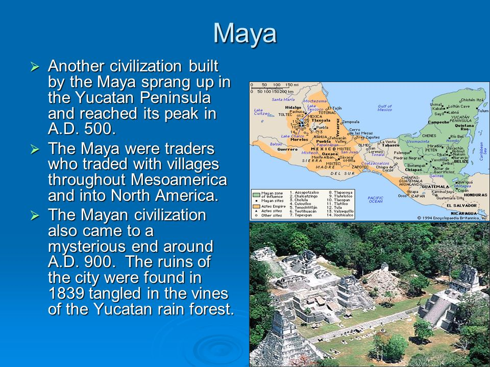MayaAnother civilization built by the Maya sprang up in the Yucatan Peninsula and reached its peak in A.D. 500.