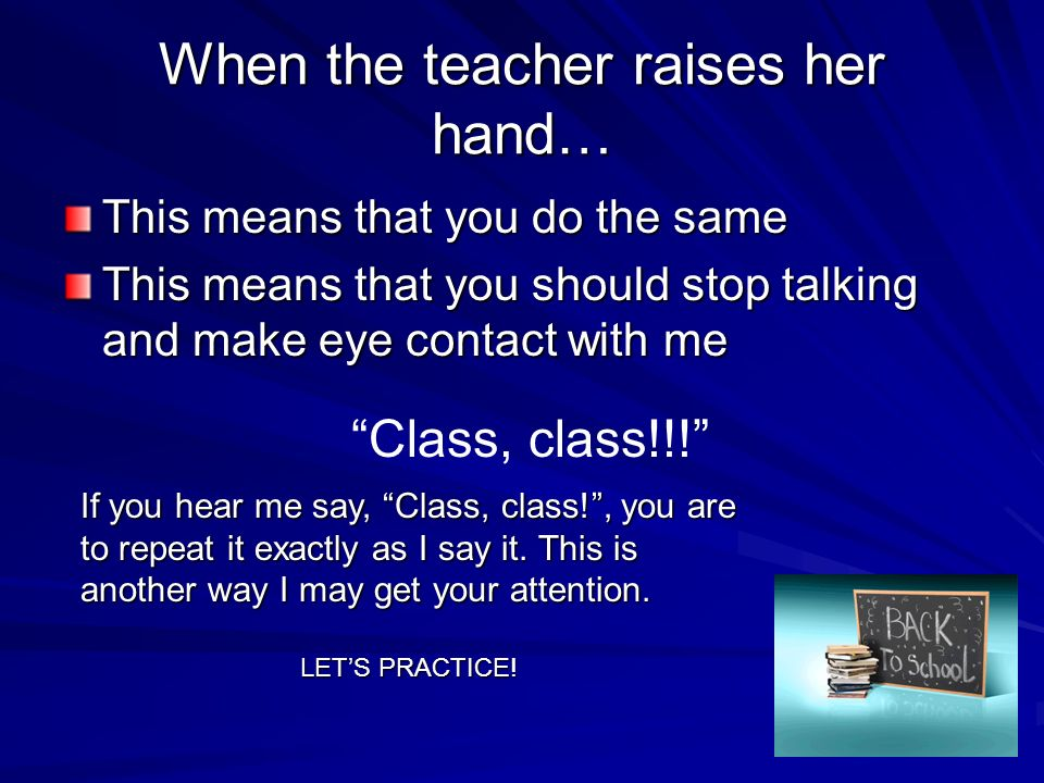When the teacher raises her hand…