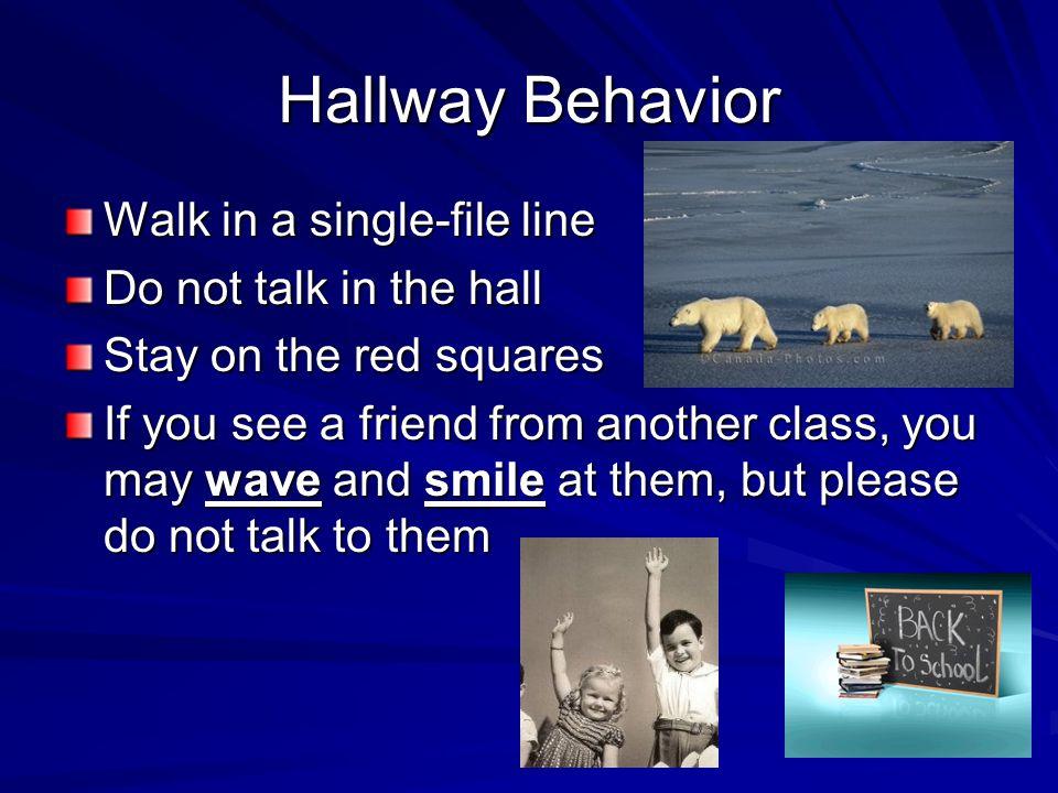 Hallway Behavior Walk in a single-file line Do not talk in the hall