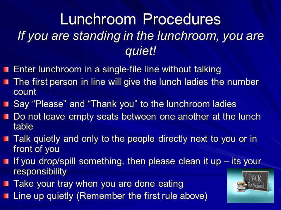Lunchroom Procedures If you are standing in the lunchroom, you are quiet!