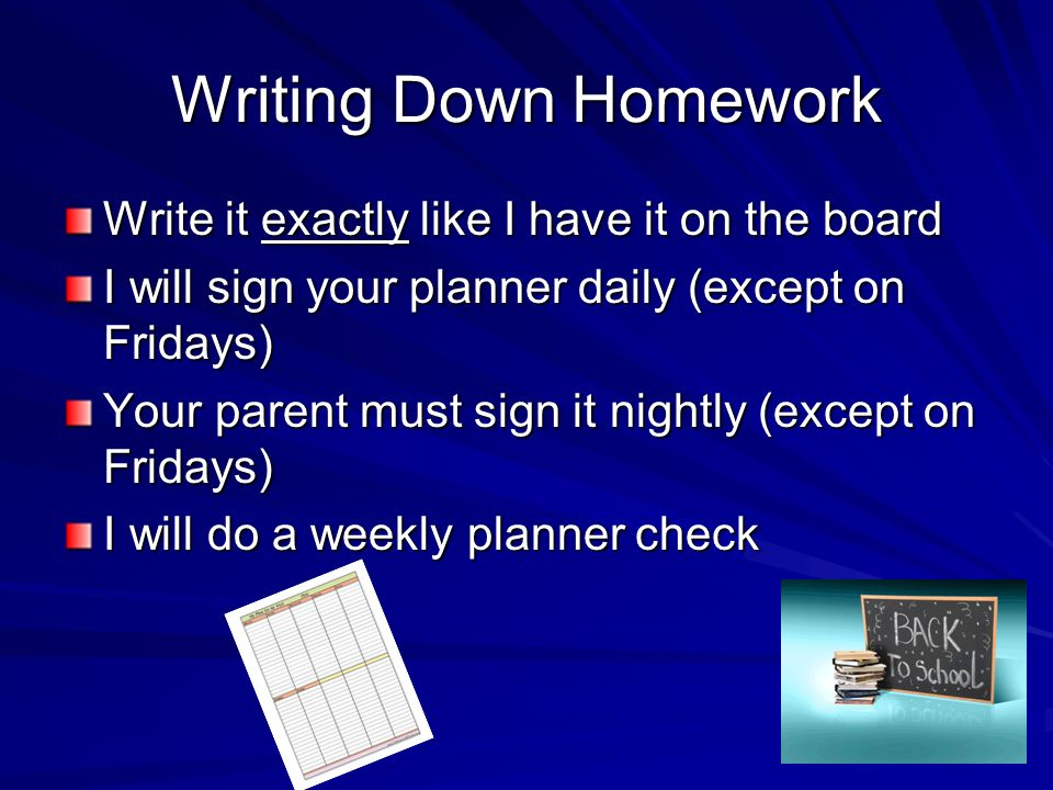 Writing Down Homework Write it exactly like I have it on the board