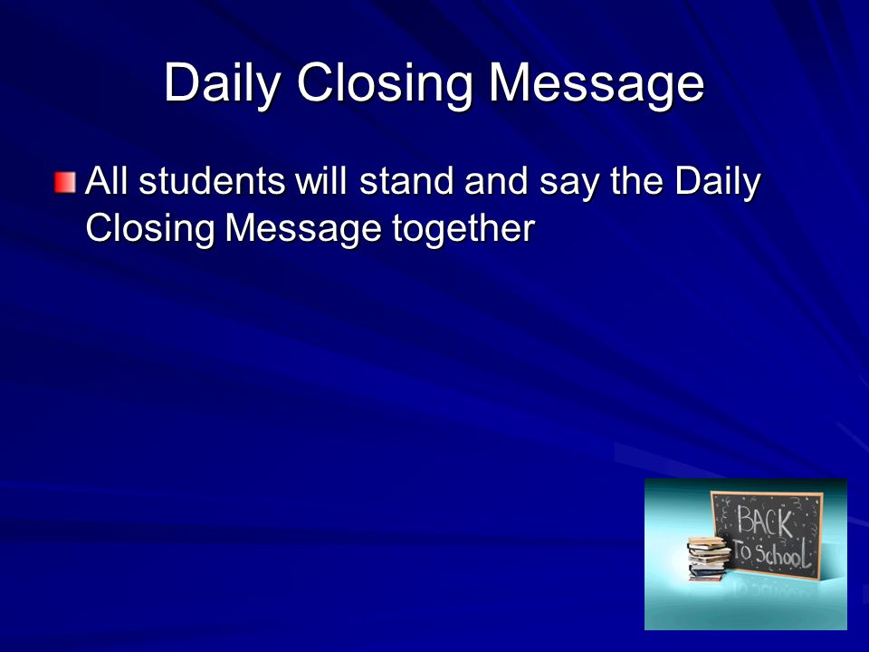 Daily Closing Message All students will stand and say the Daily Closing Message together