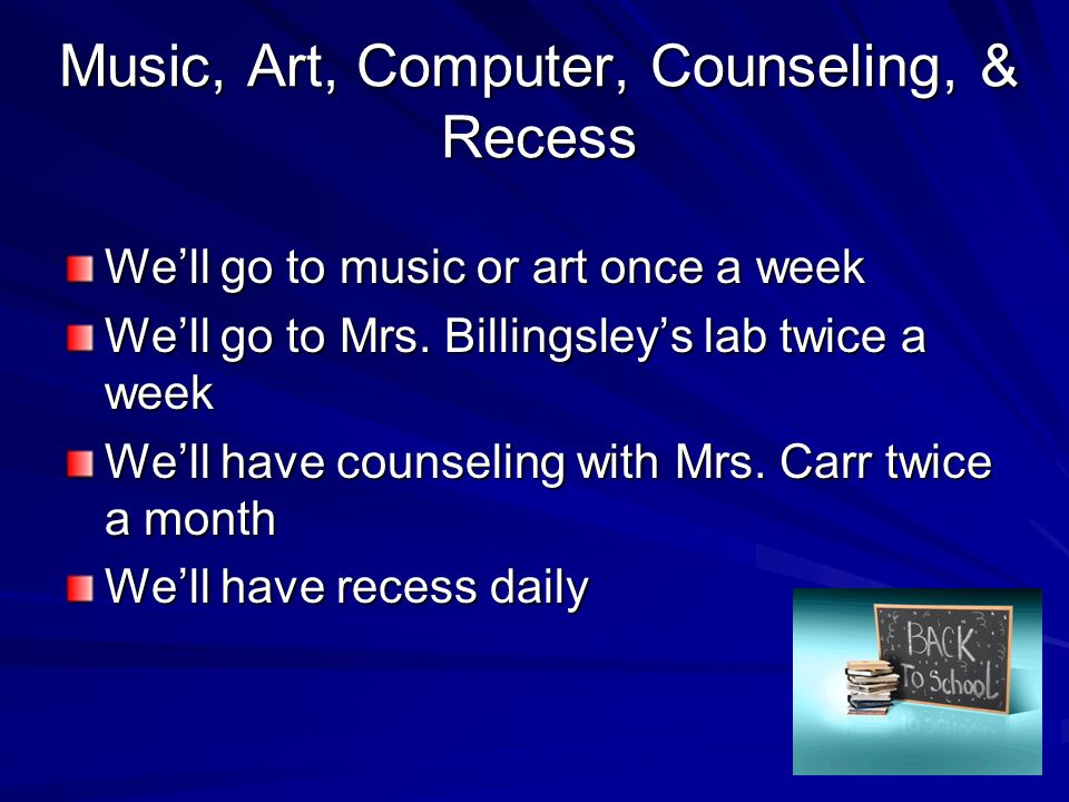 Music, Art, Computer, Counseling, & Recess