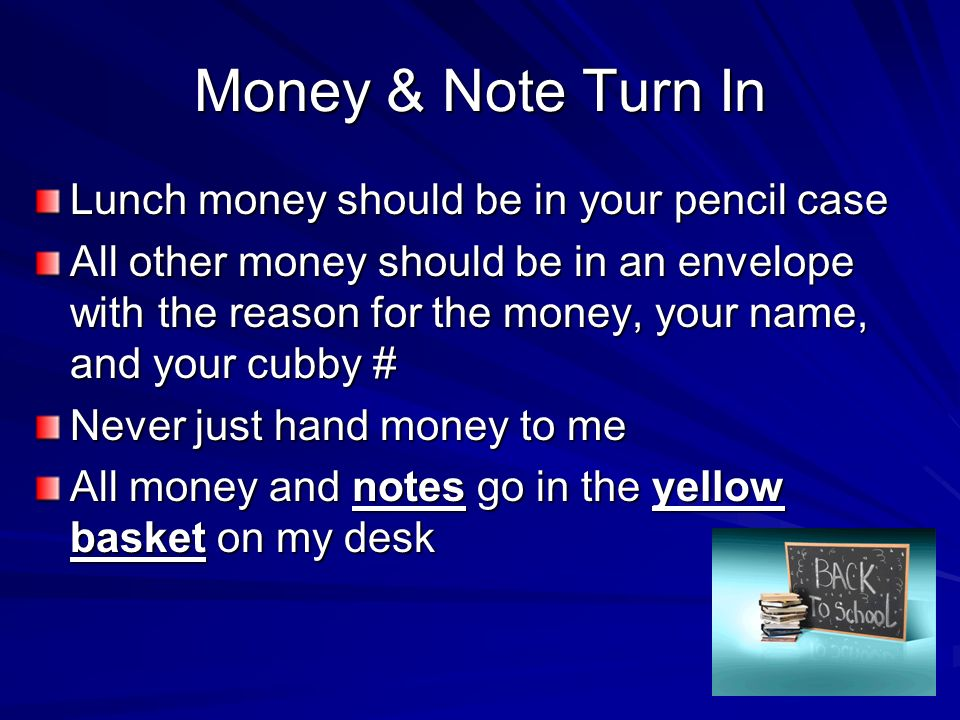 Money & Note Turn In Lunch money should be in your pencil case