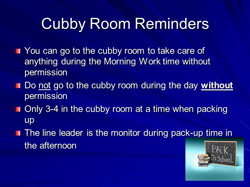 Cubby Room Reminders You can go to the cubby room to take care of anything during the Morning Work time without permission.