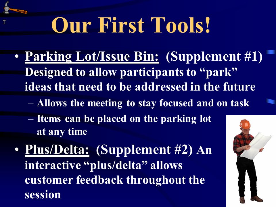 Our First Tools! Parking Lot/Issue Bin: (Supplement #1) Designed to allow participants to park ideas that need to be addressed in the future.