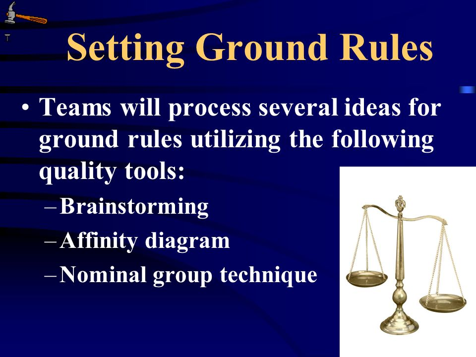 Setting Ground Rules Teams will process several ideas for ground rules utilizing the following quality tools: