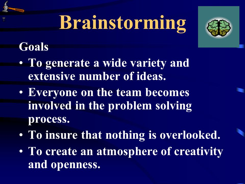 Brainstorming Goals. To generate a wide variety and extensive number of ideas.