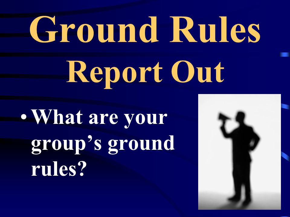 Ground Rules Report Out