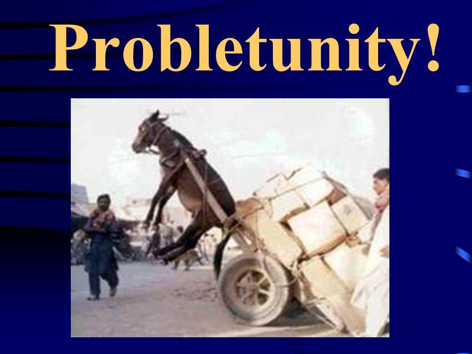 Probletunity!