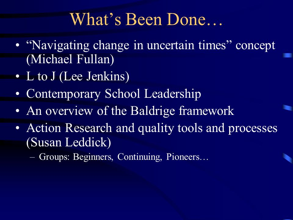 What's Been Done… Navigating change in uncertain times concept (Michael Fullan) L to J (Lee Jenkins)