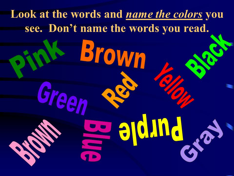 Look at the words and name the colors you see