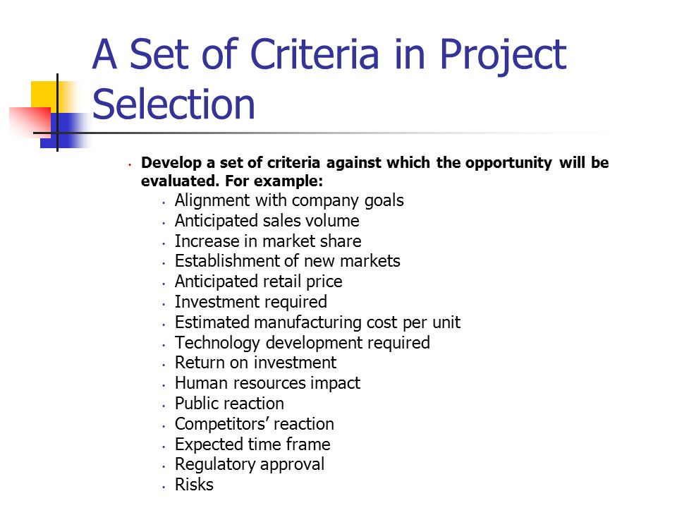outline of project selection criteria Outline of project selection criteria employees selection criteria in nigeria a comparative study of public and private organizations in nigeria by nwaocha, ernest ifeanyichukwu 99/mba/1902 in partial fulfillment of the requirement for the award of the masters in business administration (mba), college of post graduate studies, imo state university, owerri.