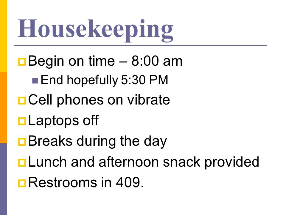 Housekeeping Begin on time – 8:00 am Cell phones on vibrate