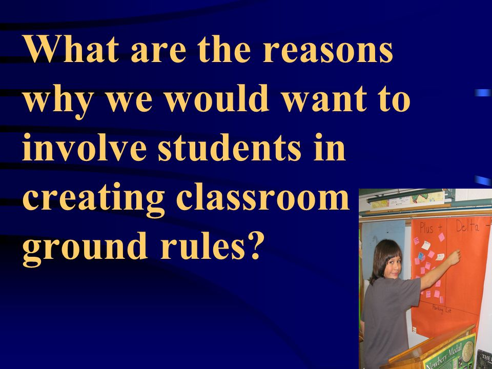What are the reasons why we would want to involve students in creating classroom ground rules