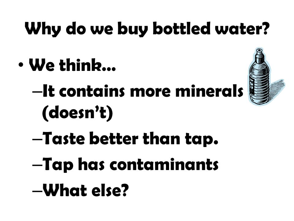 Why do we buy bottled water