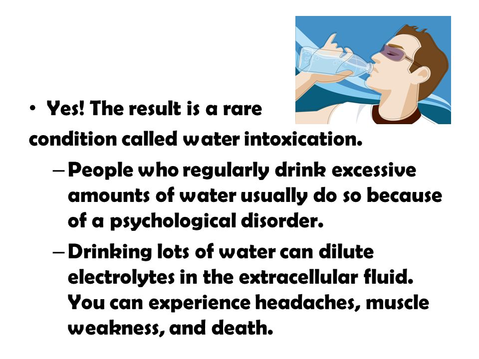 Yes! The result is a rare condition called water intoxication.