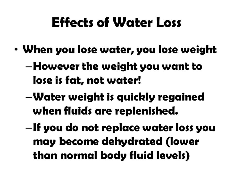 Effects of Water Loss When you lose water, you lose weight