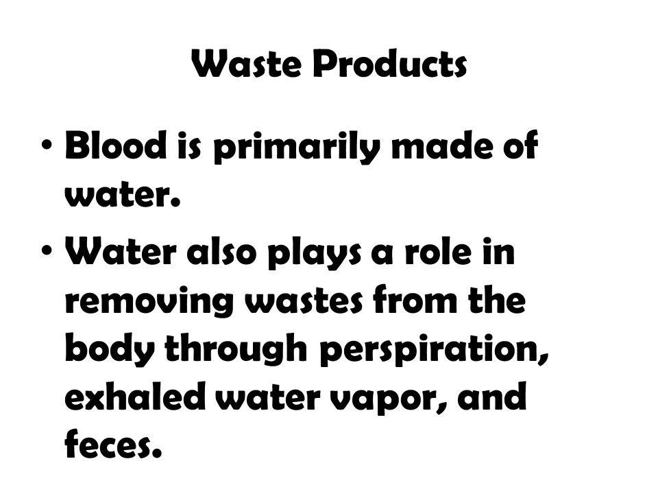 Waste Products Blood is primarily made of water.