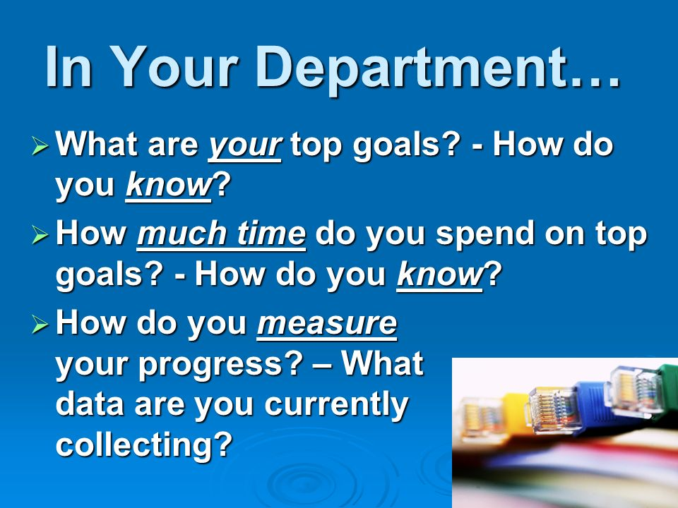 In Your Department… What are your top goals - How do you know