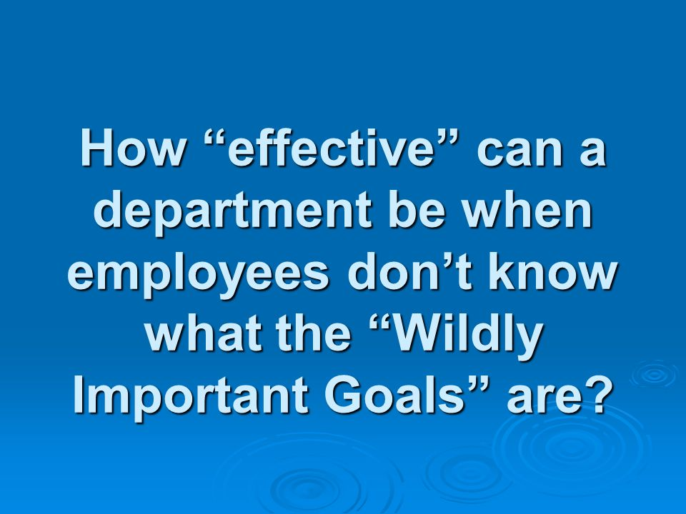 How effective can a department be when employees don't know what the Wildly Important Goals are