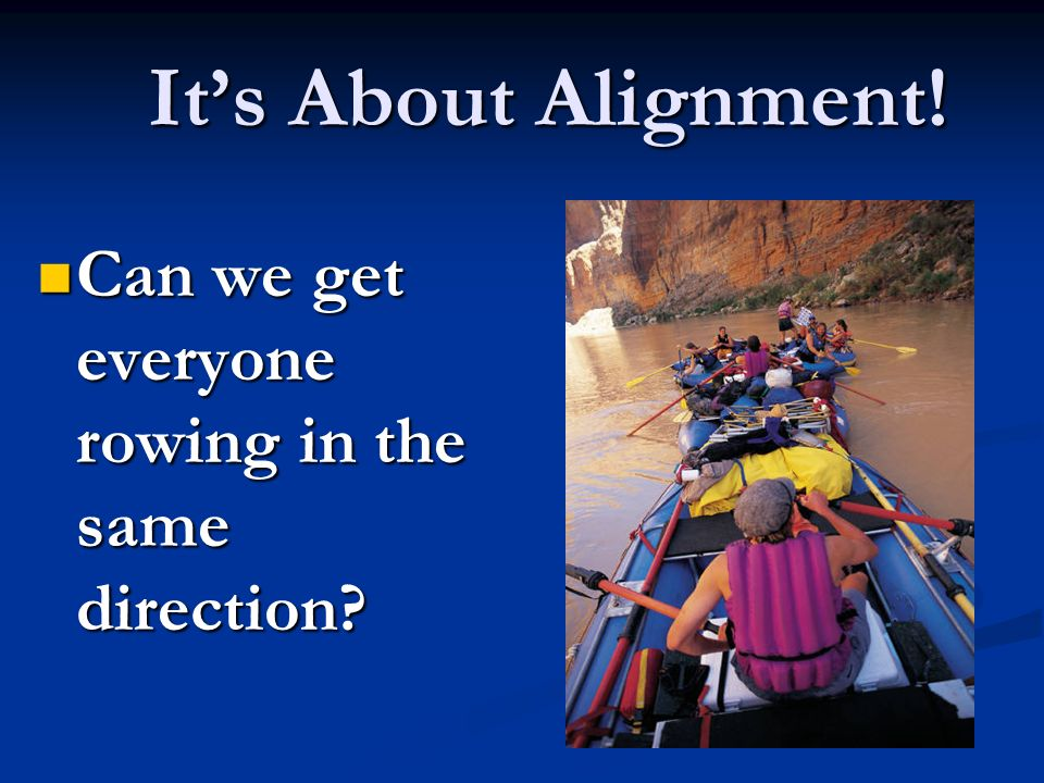 It's About Alignment! Can we get everyone rowing in the same direction