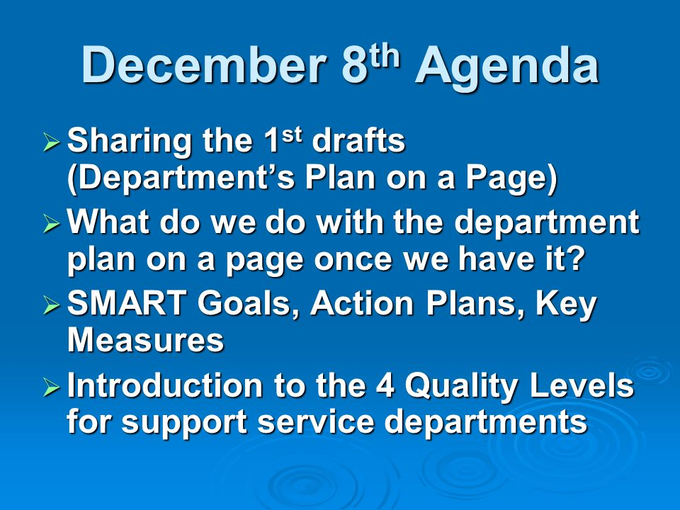December 8th Agenda Sharing the 1st drafts (Department's Plan on a Page) What do we do with the department plan on a page once we have it