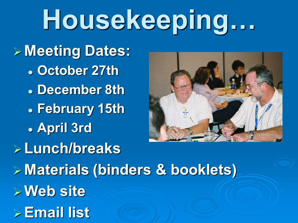 Housekeeping… Meeting Dates: Lunch/breaks