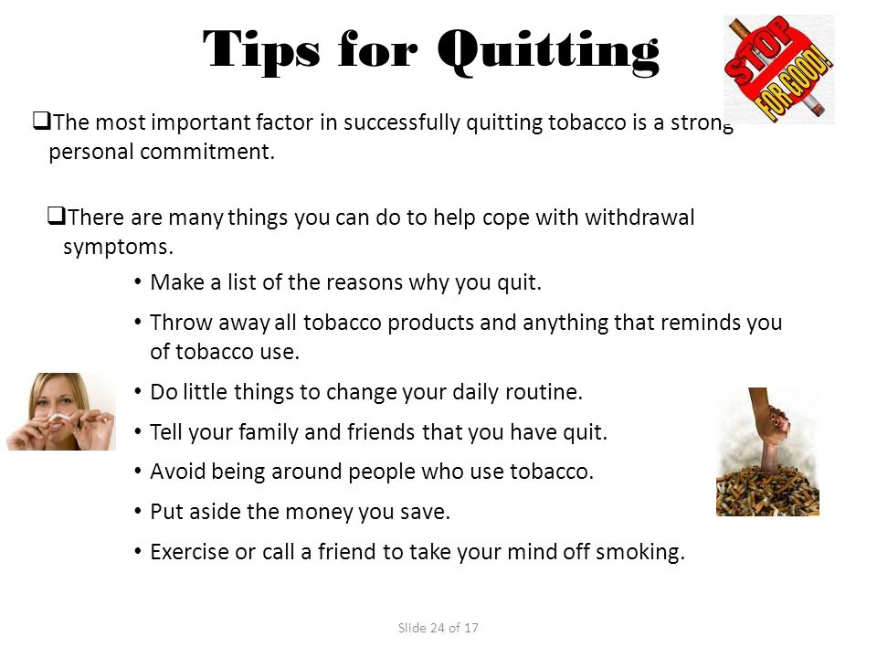 Tips for Quitting The most important factor in successfully quitting tobacco is a strong personal commitment.