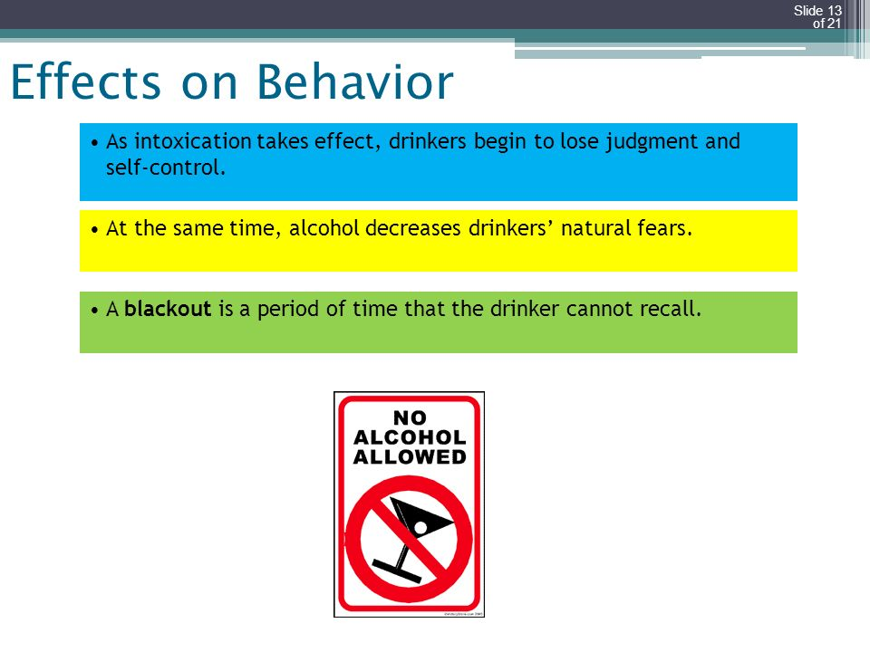 Effects on Behavior As intoxication takes effect, drinkers begin to lose judgment and self-control.