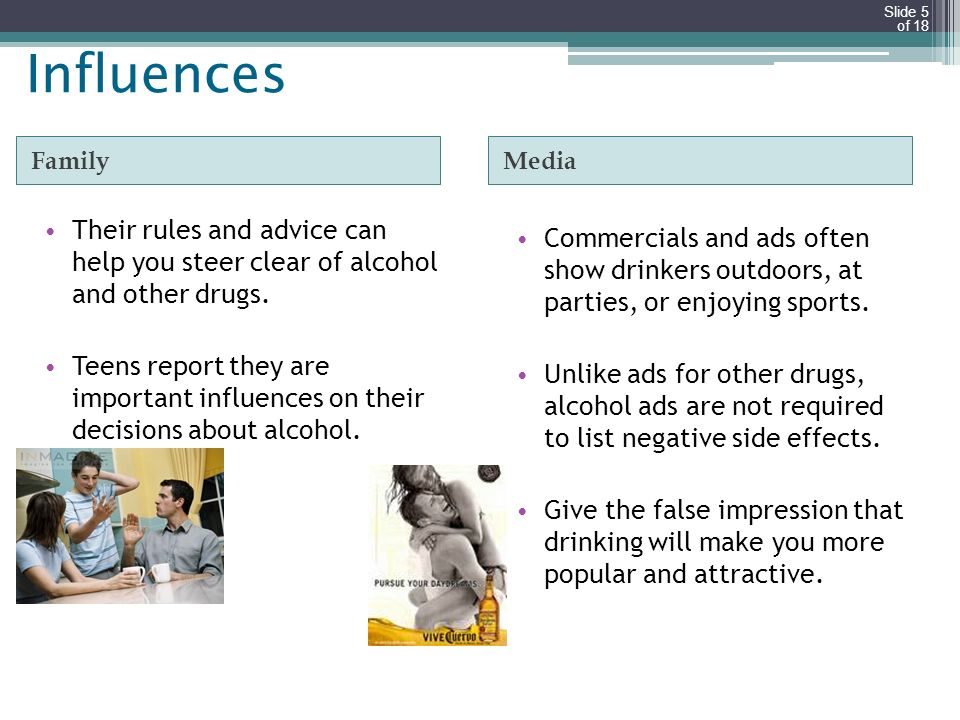 Influences Family. Media. Their rules and advice can help you steer clear of alcohol and other drugs.