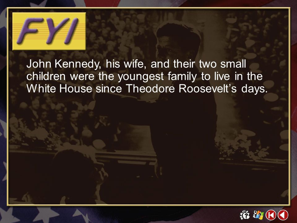 John Kennedy, his wife, and their two small children were the youngest family to live in the White House since Theodore Roosevelt's days.