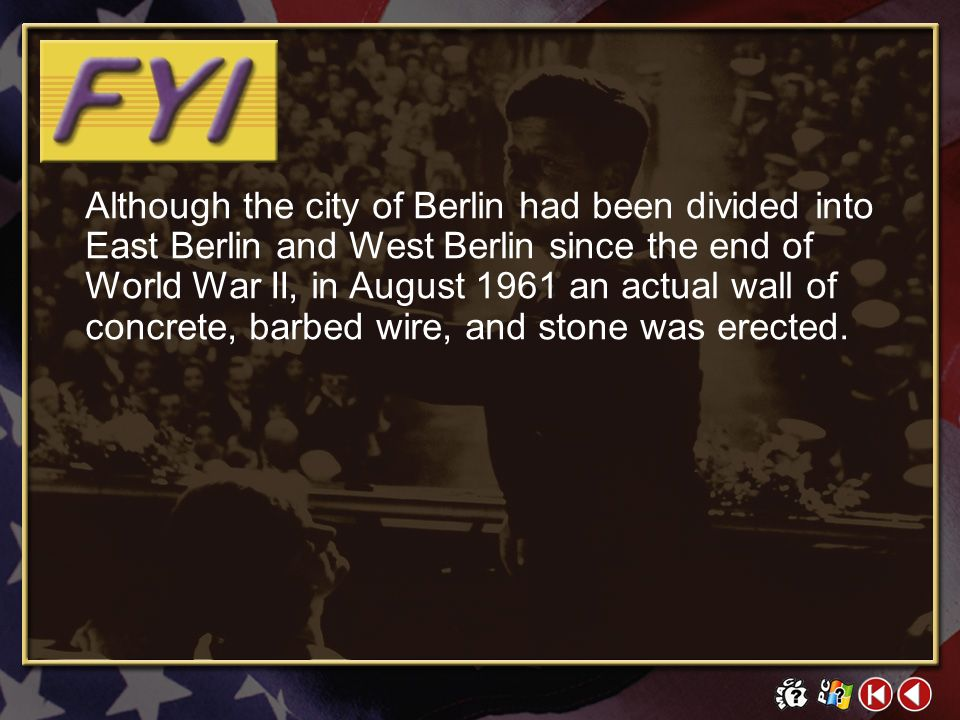 Although the city of Berlin had been divided into East Berlin and West Berlin since the end of World War II, in August 1961 an actual wall of concrete, barbed wire, and stone was erected.
