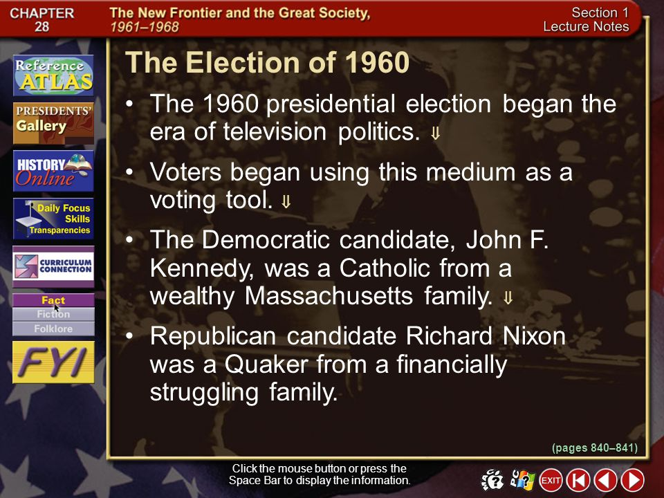 The Election of 1960 The 1960 presidential election began the era of television politics.  Voters began using this medium as a voting tool. 