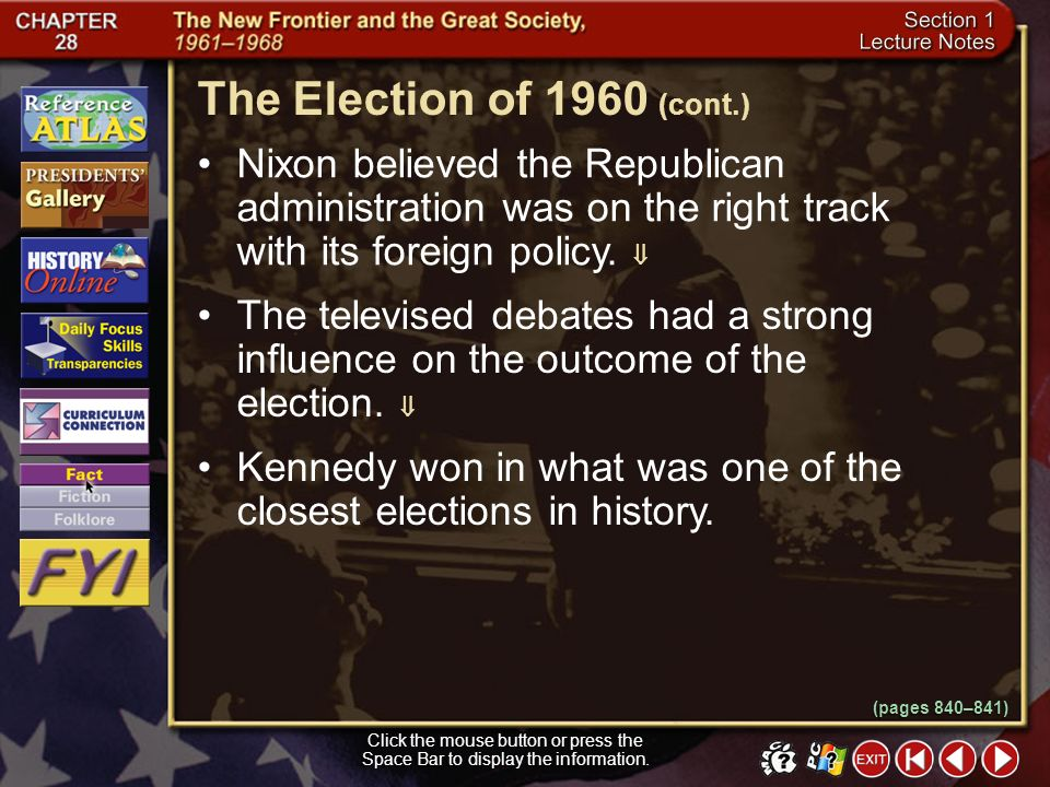 The Election of 1960 (cont.) Nixon believed the Republican administration was on the right track with its foreign policy. 