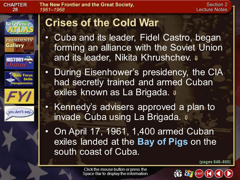 Crises of the Cold War Cuba and its leader, Fidel Castro, began forming an alliance with the Soviet Union and its leader, Nikita Khrushchev. 