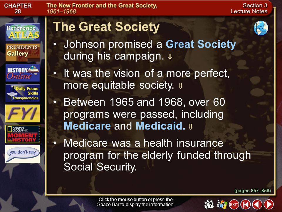 The Great Society Johnson promised a Great Society during his campaign.  It was the vision of a more perfect, more equitable society. 