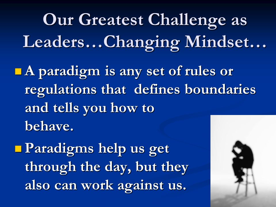 Our Greatest Challenge as Leaders…Changing Mindset…