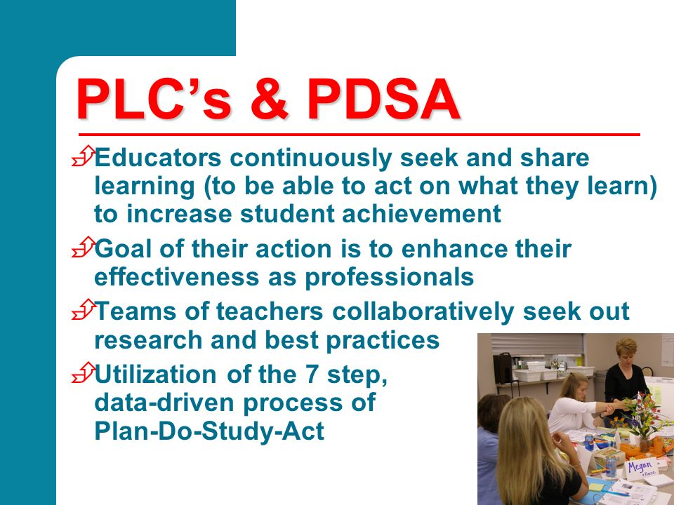 PLC's & PDSA Educators continuously seek and share learning (to be able to act on what they learn) to increase student achievement.