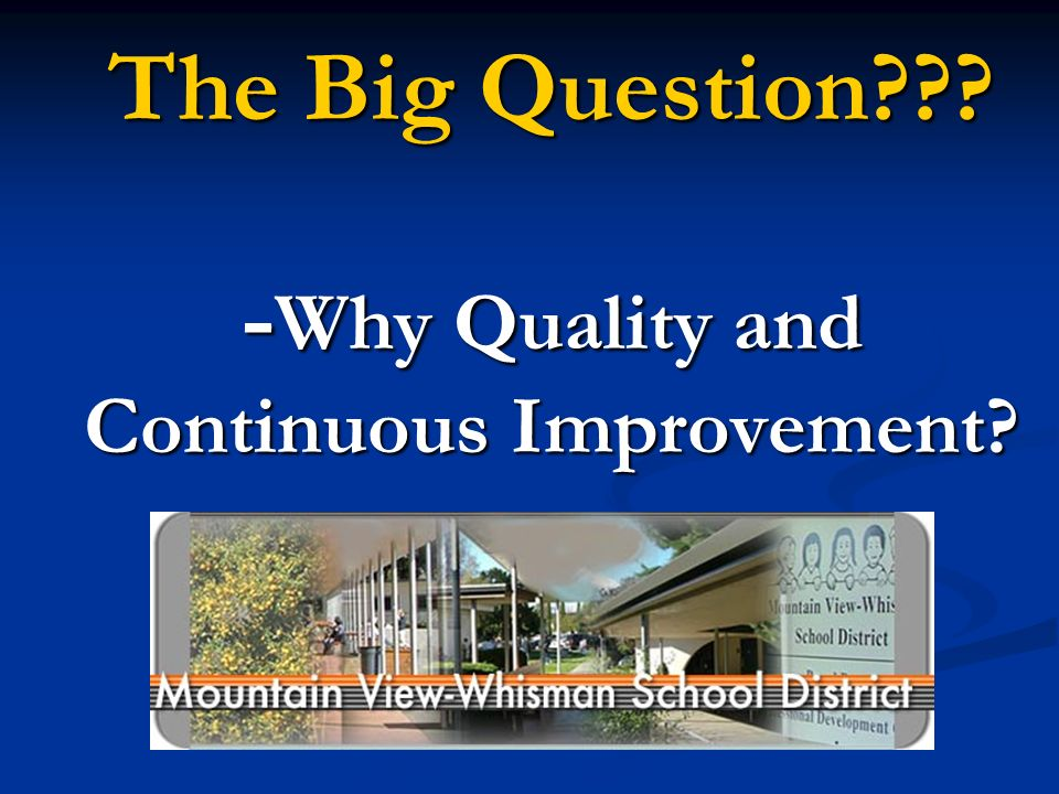 The Big Question -Why Quality and Continuous Improvement