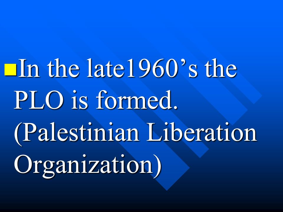 In the late1960's the PLO is formed