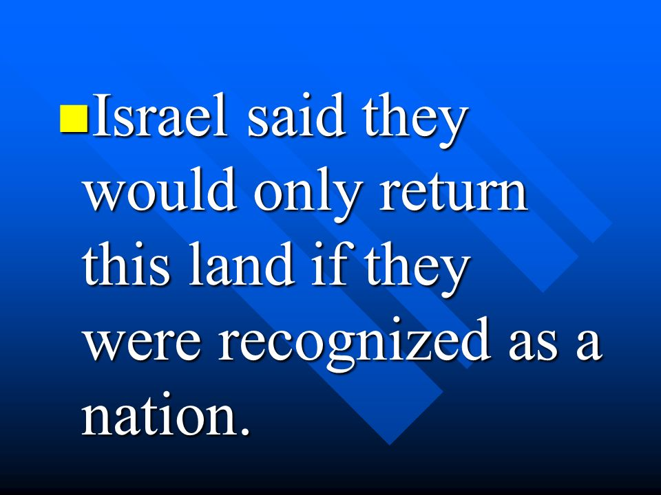 Israel said they would only return this land if they were recognized as a nation.