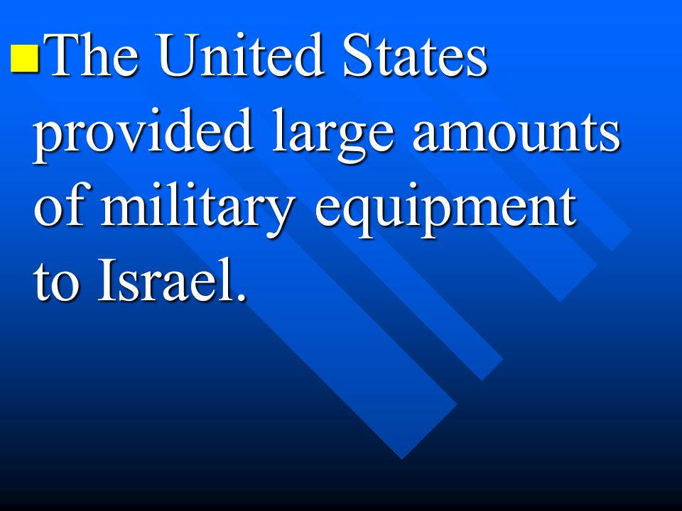 The United States provided large amounts of military equipment to Israel.