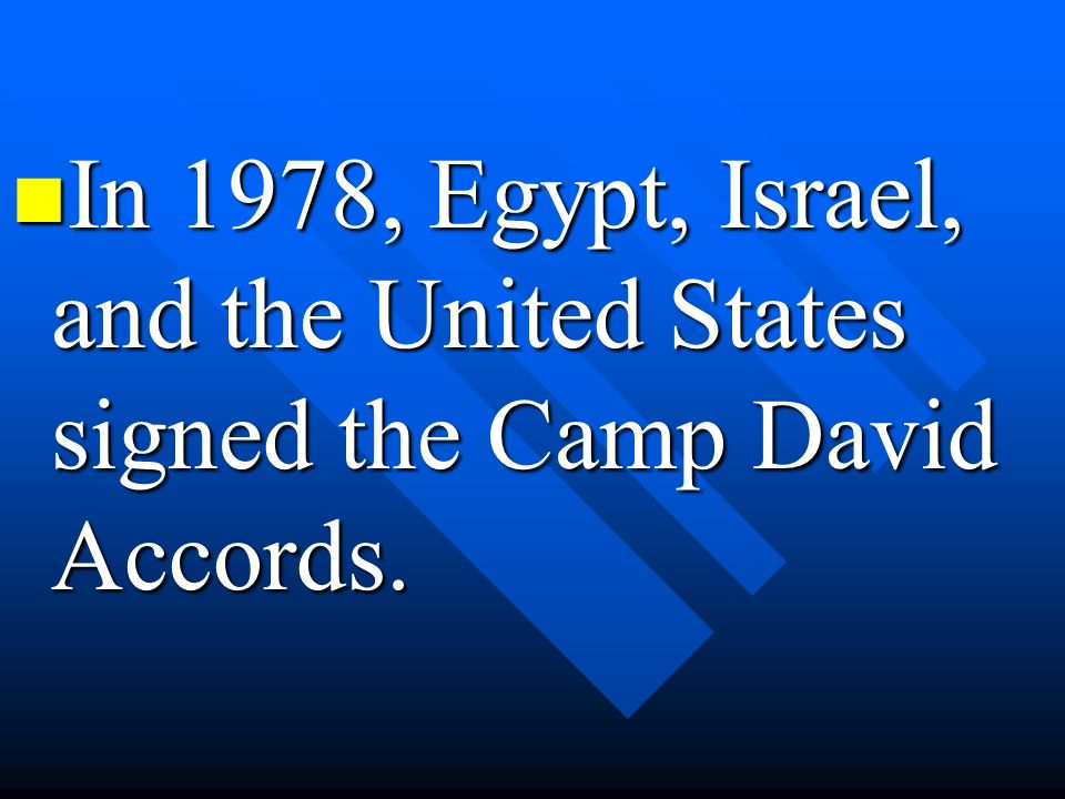 In 1978, Egypt, Israel, and the United States signed the Camp David Accords.